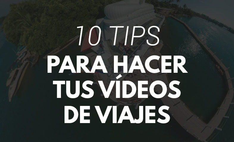 TIPS VIDEOS VIAJES